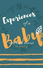 Experiences of a Baby(ON HOLD) by pueeny