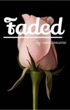 Faded {Terminé} by consciencesse