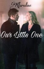 Our Little One • Klaroline by moonlightbabesx