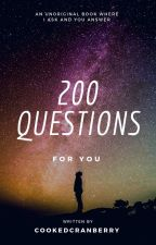 200 Questions For You by cookedcranberry