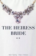 The Heiress Bride by MelodyHarts