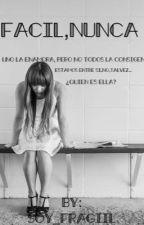 •Facil,Nunca• by Soy_fRaGiiL