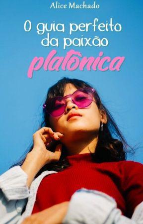 O Guia Perfeito da Paixão Platônica by AliceMachado