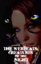The Werecats: Creatures of the Night (Book One) (Revised) by nofunnybusinessxD