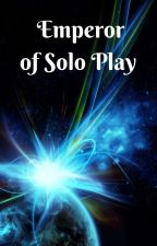 Emperor of Solo Play by ChuuniExtraordinaire