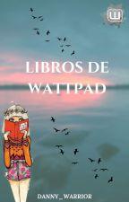 LIBROS DE WATTPAD -3- by Dany_Warrior