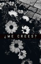 ¿Me Crees? by annyponce11