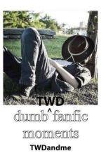 Dumb TWD Fanfic Moments by TWDandme2