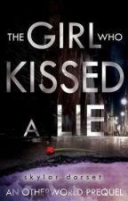 The Girl Who Kissed a Lie by SkylarDorset