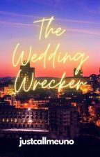 THE WEDDING WRECKER [SOON TO BE PUBLISHED] by LARCAN