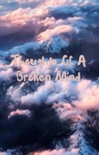 Thoughts of a Broken Mind by ZizzleMcRizzle
