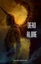 DEAD ALONE: a new collection of thoughts by DaggerDarkstar