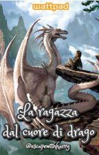 La ragazza dal cuore di drago [#Wattys2016] by escapewithharry
