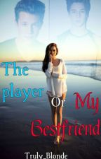 The Player or My Bestfriend (On Hold) by Becky__18
