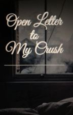 Open Letter to My Crush by Constringitur