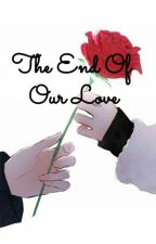 The End Of Our Love ( Aya's Story ) by MyAGAM23