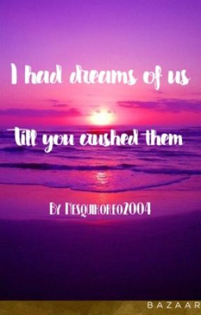 I had dreams of us 'till you crushed them.  #ToAllTheBoysContest by nesquikoreo12