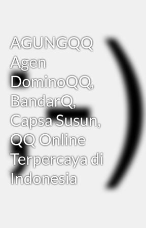 AGUNGQQ Agen DominoQQ, BandarQ, Capsa Susun, QQ Online Terpercaya di Indonesia by sekodilemoseo
