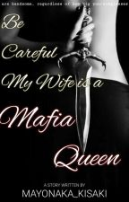 Be Careful My WIFE is A MAFIA QUEEN(COMPLETED) by Midnightkrisannjoy