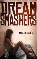DREAM SMASHERS by AngelaCarlie