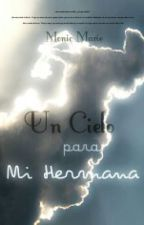 Un Cielo para Mi Hermana (Editando) by M-Mariez