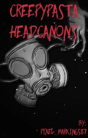 Creepypasta Headcanons by Pixel_Markings87