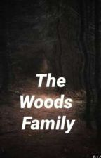 The Woods Family by Yeet_Queen14