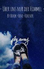Über uns nur der Himmel by Book-Love-Forever
