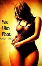 Yes, I am Phat Part 2 (COMPLETED) by UnpopularHippie