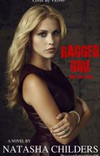 Ragged Girl (Book One) by passionforwriting96