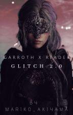 Glitch 2.0 | Book 2【Garroth X Reader】[ Ongoing ] by Mariko_Murakami