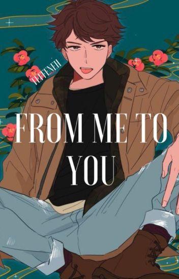 From Me to You | Oikawa Tooru x Reader | haikyuu!! - Queen - Wattpad