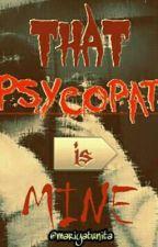 That Psychopath Is Mine by mariyatunita