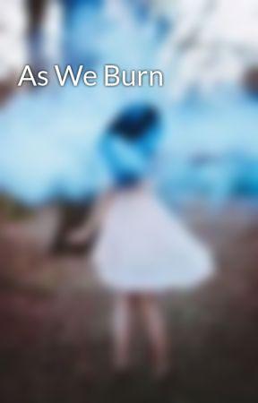 As We Burn by onceuponabook_