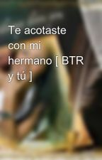 Te acotaste con mi hermano [ BTR y tú ] by anaelizabeth95