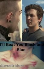 I'll beat You Black and Blue by davestriderx