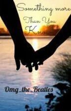 Something More Than You Know (Beatles Fan Fic) by omg_the_Beatles