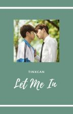 Let Me In | TinxCan (Love By Chance the Series) by yayforpie