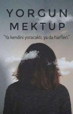 YORGUN MEKTUP by relaxniga