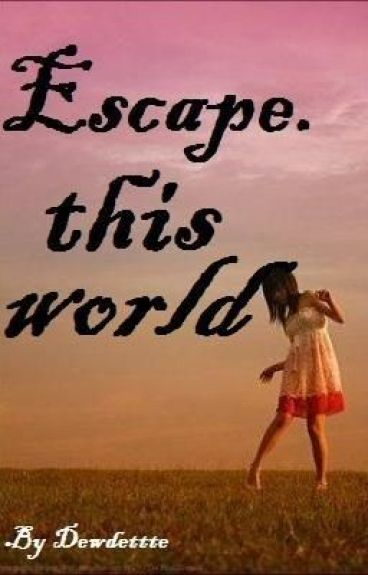 Escape this world.