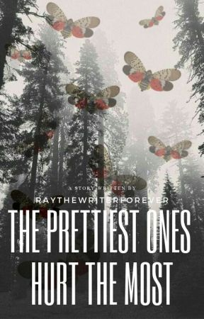 The Prettiest Ones Hurt The Most by Raythewriterforever