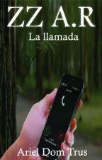 ZZ A.R: La Llamada by ArielDomTrus