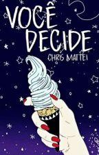 Você decide -  Encerrado! by ChrisMattei