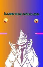 Libro delle cose a caso. by NiNi-Pokegirl-chan