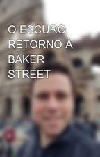 O ESCURO RETORNO À BAKER STREET by Samuelb_lima1