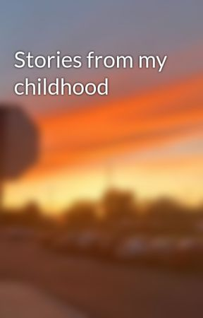 Stories from my childhood by Ihazcreamz