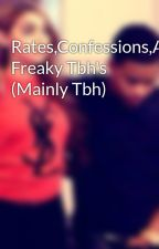 Rates,Confessions,And Freaky Tbh's (Mainly Tbh) by XxJustinDiorCombsxX