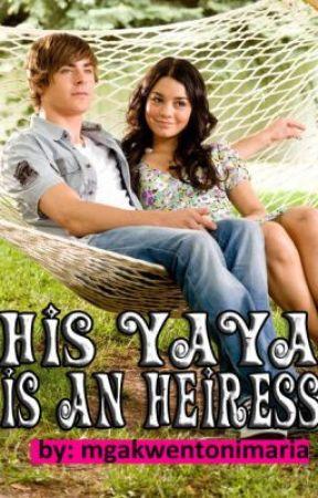 HIS YAYA IS AN HEIRESS by mgakwentonimaria