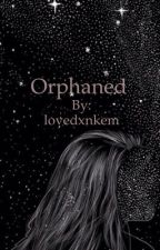 Orphaned by lovedxnkem