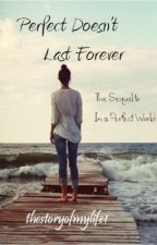 Perfect Doesn't Last Forever by thestoryofmylife1